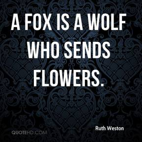 Ruth Weston  - A fox is a wolf who sends flowers.