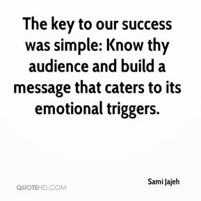 Sami Jajeh  - The key to our success was simple: Know thy audience and build a message that caters to its emotional triggers.