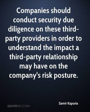 Samir Kapuria  - Companies should conduct security due diligence on these third-party providers in order to understand the impact a third-party relationship may have on the company's risk posture.