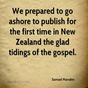 Samuel Marsden - We prepared to go ashore to publish for the first time in New Zealand the glad tidings of the gospel.