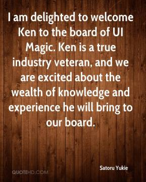 Satoru Yukie  - I am delighted to welcome Ken to the board of UI Magic. Ken is a true industry veteran, and we are excited about the wealth of knowledge and experience he will bring to our board.