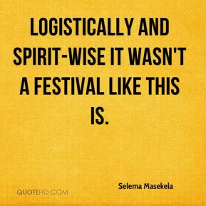 Selema Masekela  - Logistically and spirit-wise it wasn't a festival like this is.