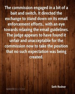 Seth Rodner  - The commission engaged in a bit of a bait and switch. It directed the exchange to stand down on its email enforcement efforts.. with an eye towards relaxing the email guidelines. The judge appears to have found it unfair and unacceptable for the commission now to take the position that no such expectation was being created.