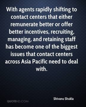 Shivanu Shukla  - With agents rapidly shifting to contact centers that either remunerate better or offer better incentives, recruiting, managing, and retaining staff has become one of the biggest issues that contact centers across Asia Pacific need to deal with.