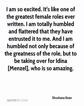 Shoshana Bean  - I am so excited. It's like one of the greatest female roles ever written. I am totally humbled and flattered that they have entrusted it to me. And I am humbled not only because of the greatness of the role, but to be taking over for Idina [Menzel], who is so amazing.