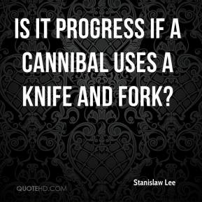 Stanislaw Lee  - Is it progress if a cannibal uses a knife and fork?