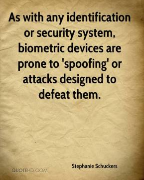 Stephanie Schuckers  - As with any identification or security system, biometric devices are prone to 'spoofing' or attacks designed to defeat them.