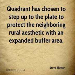 Steve Shifton  - Quadrant has chosen to step up to the plate to protect the neighboring rural aesthetic with an expanded buffer area.