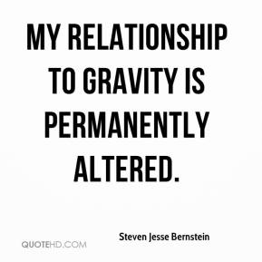Steven Jesse Bernstein - My relationship to gravity is permanently altered.