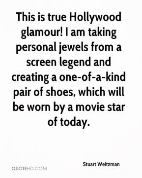 Stuart Weitzman  - This is true Hollywood glamour! I am taking personal jewels from a screen legend and creating a one-of-a-kind pair of shoes, which will be worn by a movie star of today.