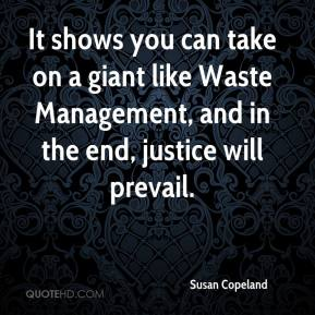 Susan Copeland  - It shows you can take on a giant like Waste Management, and in the end, justice will prevail.