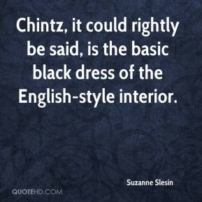 Suzanne Slesin  - Chintz, it could rightly be said, is the basic black dress of the English-style interior.