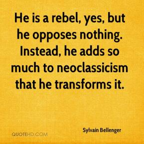 Sylvain Bellenger  - He is a rebel, yes, but he opposes nothing. Instead, he adds so much to neoclassicism that he transforms it.