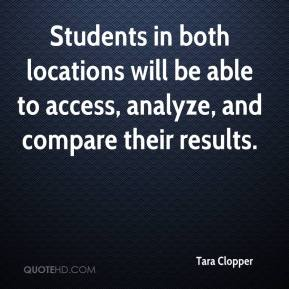 Tara Clopper  - Students in both locations will be able to access, analyze, and compare their results.