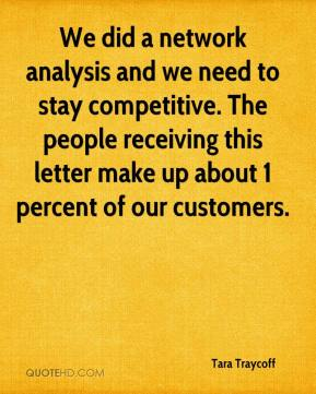 Tara Traycoff  - We did a network analysis and we need to stay competitive. The people receiving this letter make up about 1 percent of our customers.