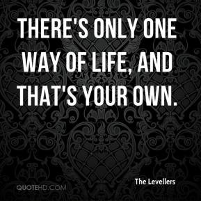 The Levellers  - There's only one way of life, and that's your own.