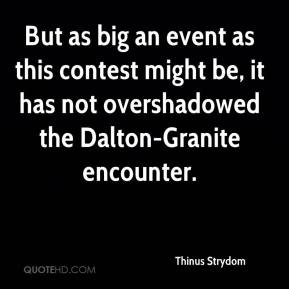Thinus Strydom  - But as big an event as this contest might be, it has not overshadowed the Dalton-Granite encounter.