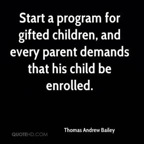 Start a program for gifted children, and every parent demands that his child be enrolled.