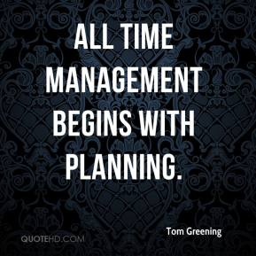 Tom Greening  - All time management begins with planning.