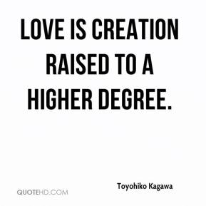Love is creation raised to a higher degree.