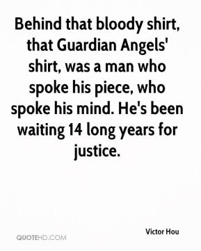 Victor Hou  - Behind that bloody shirt, that Guardian Angels' shirt, was a man who spoke his piece, who spoke his mind. He's been waiting 14 long years for justice.