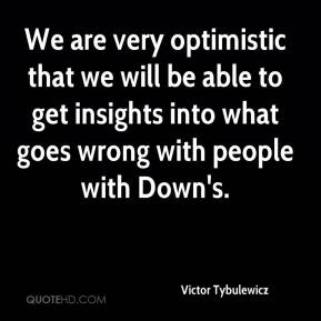 Victor Tybulewicz  - We are very optimistic that we will be able to get insights into what goes wrong with people with Down's.