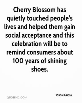 Vishal Gupta  - Cherry Blossom has quietly touched people's lives and helped them gain social acceptance and this celebration will be to remind consumers about 100 years of shining shoes.