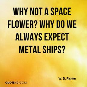 W. D. Richter - Why not a space flower? Why do we always expect metal ships?