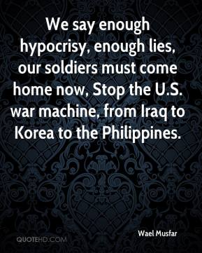 Wael Musfar  - We say enough hypocrisy, enough lies, our soldiers must come home now, Stop the U.S. war machine, from Iraq to Korea to the Philippines.