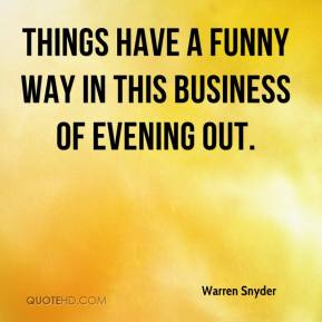 Warren Snyder  - Things have a funny way in this business of evening out.