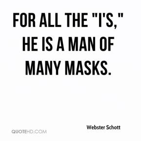 """Webster Schott  - For all the """"I's,"""" he is a man of many masks."""
