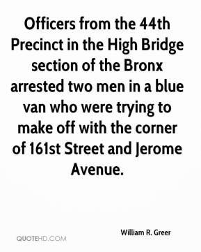 William R. Greer  - Officers from the 44th Precinct in the High Bridge section of the Bronx arrested two men in a blue van who were trying to make off with the corner of 161st Street and Jerome Avenue.