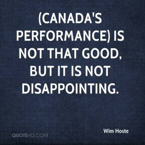 Wim Hoste  - (Canada's performance) is not that good, but it is not disappointing.