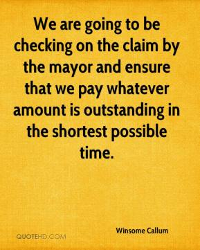 We are going to be checking on the claim by the mayor and ensure that we pay whatever amount is outstanding in the shortest possible time.