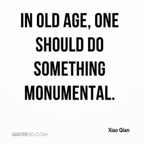 In old age, one should do something monumental.
