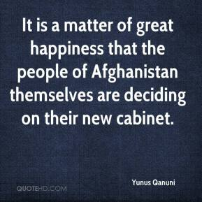 Yunus Qanuni  - It is a matter of great happiness that the people of Afghanistan themselves are deciding on their new cabinet.