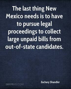 Zachary Shandler  - The last thing New Mexico needs is to have to pursue legal proceedings to collect large unpaid bills from out-of-state candidates.