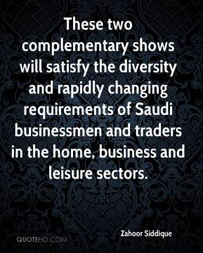 Zahoor Siddique  - These two complementary shows will satisfy the diversity and rapidly changing requirements of Saudi businessmen and traders in the home, business and leisure sectors.