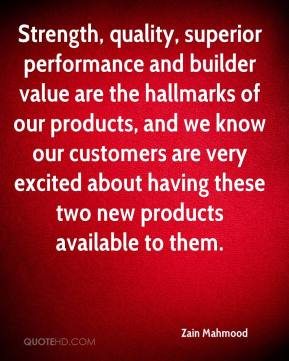 Zain Mahmood  - Strength, quality, superior performance and builder value are the hallmarks of our products, and we know our customers are very excited about having these two new products available to them.