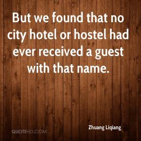 Zhuang Liqiang  - But we found that no city hotel or hostel had ever received a guest with that name.