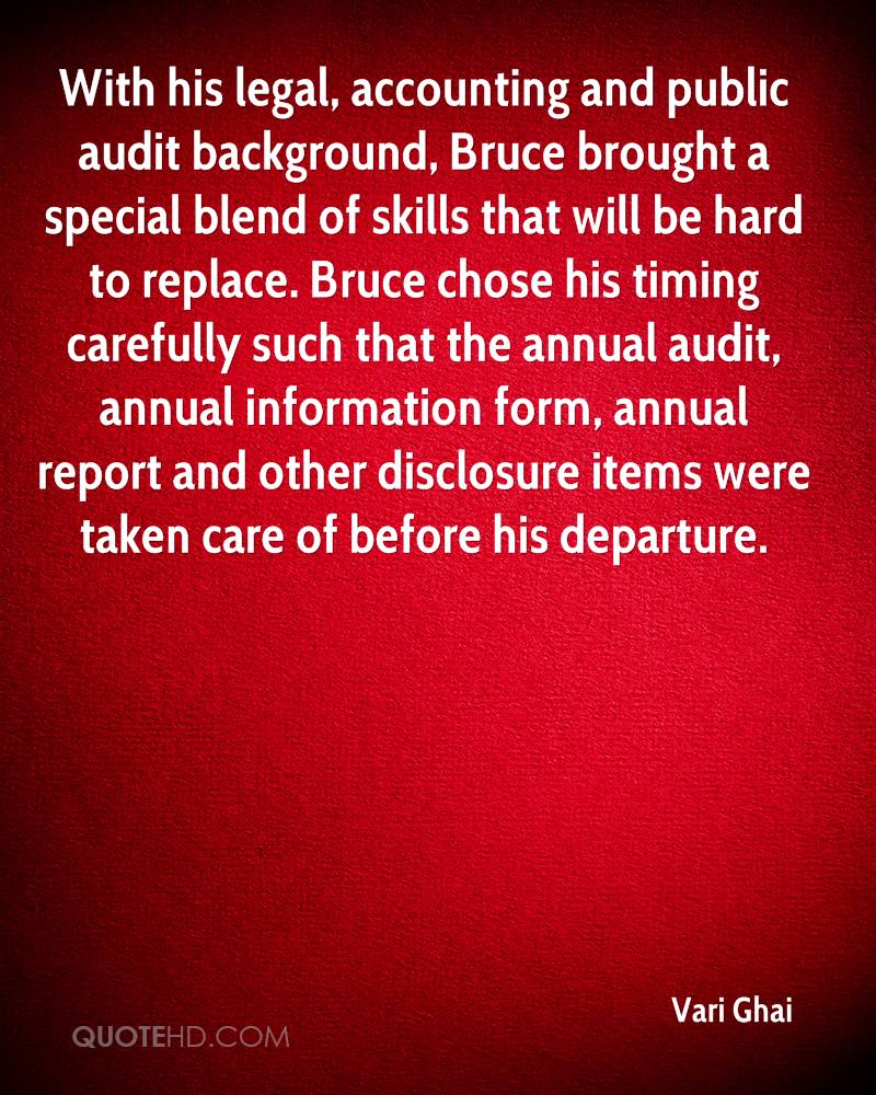 With his legal, accounting and public audit background, Bruce brought a special blend of skills that will be hard to replace. Bruce chose his timing carefully such that the annual audit, annual information form, annual report and other disclosure items were taken care of before his departure.