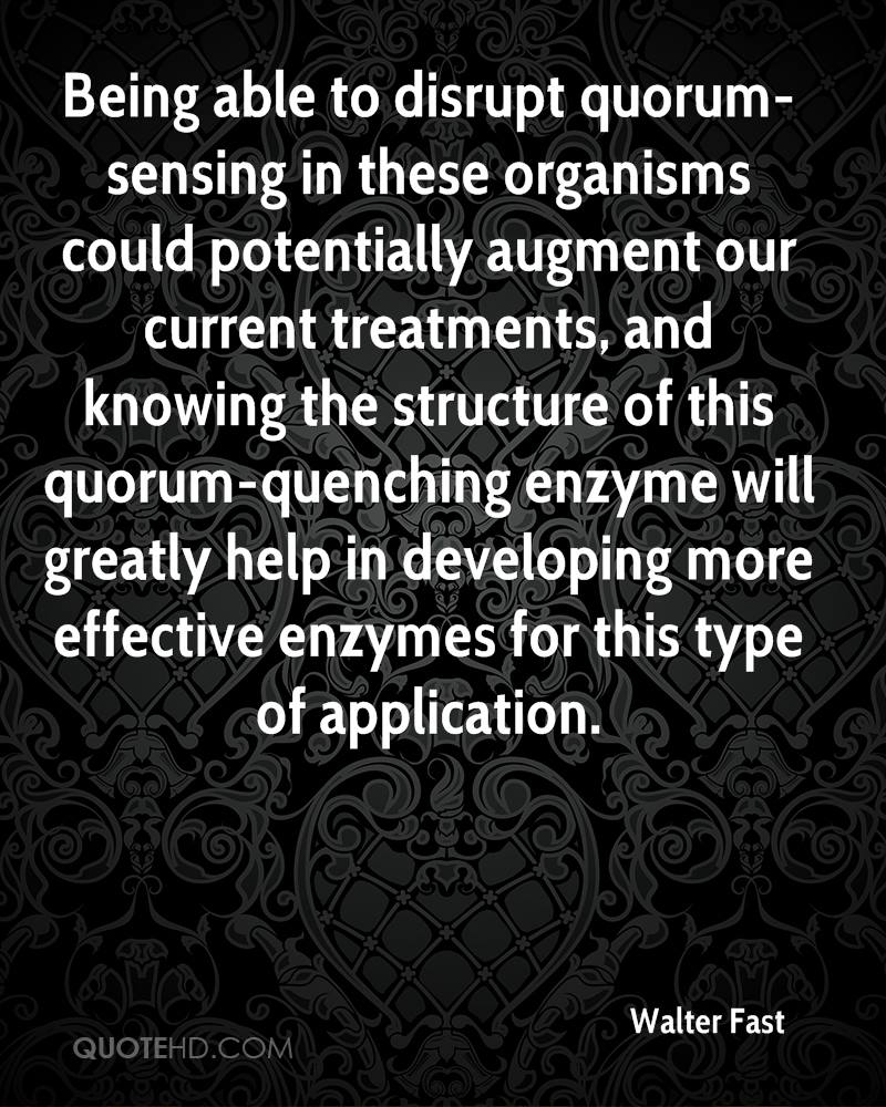 Being able to disrupt quorum-sensing in these organisms could potentially augment our current treatments, and knowing the structure of this quorum-quenching enzyme will greatly help in developing more effective enzymes for this type of application.