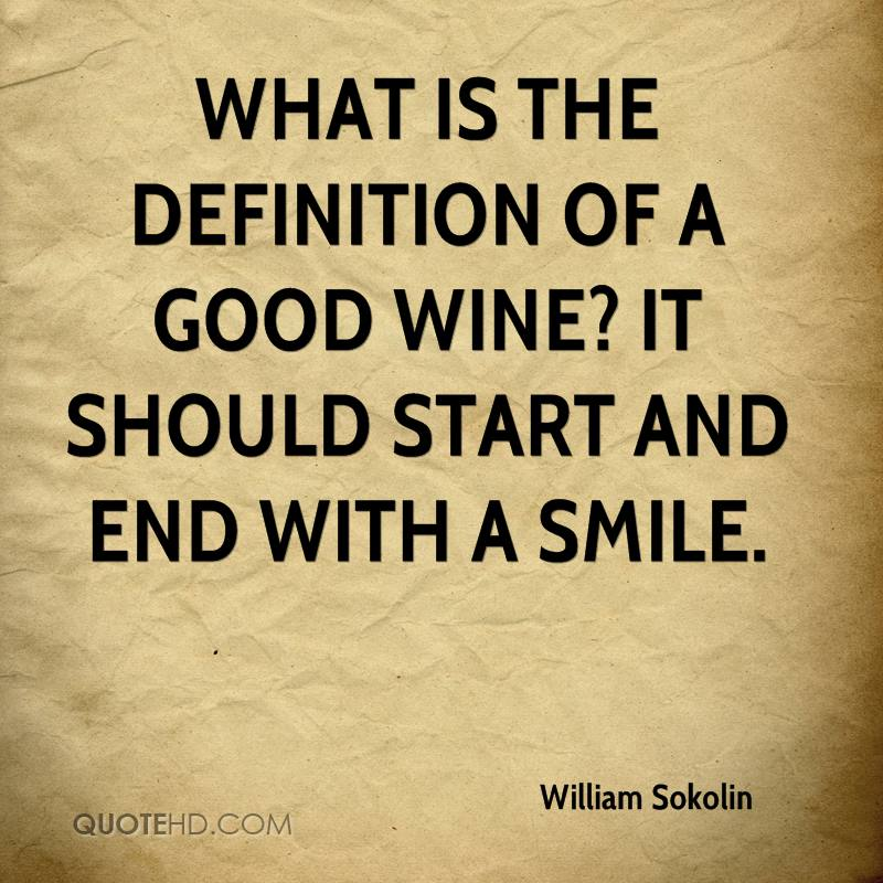 What is the definition of a good wine? It should start and end with a smile.