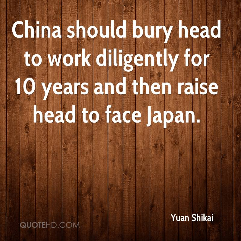 China should bury head to work diligently for 10 years and then raise head to face Japan.